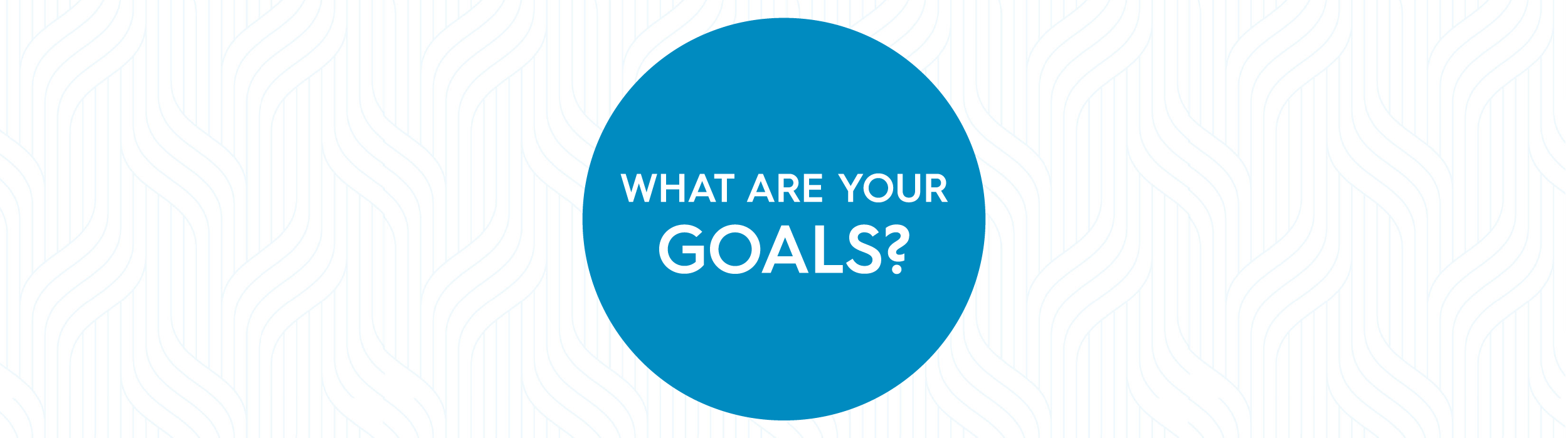 """Blue circle with white text inside saying """"What are your goals?"""""""